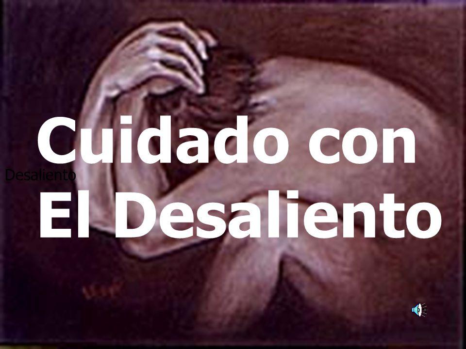 Cuidado con El Desaliento Desaliento