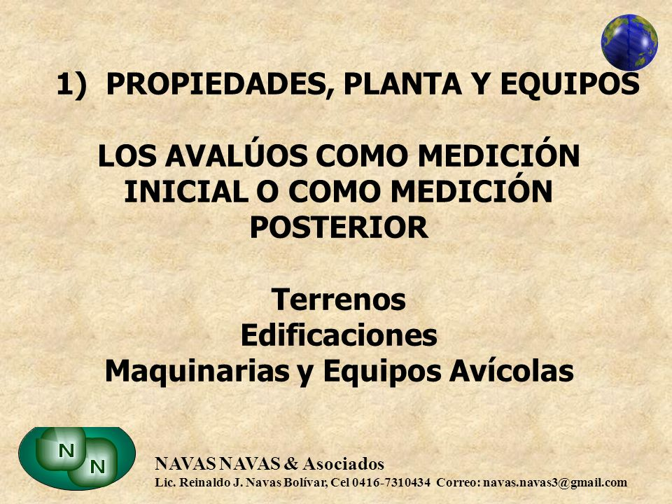 1) PROPIEDADES, PLANTA Y EQUIPOS LOS AVALÚOS COMO MEDICIÓN INICIAL O COMO MEDICIÓN POSTERIOR Terrenos Edificaciones Maquinarias y Equipos Avícolas