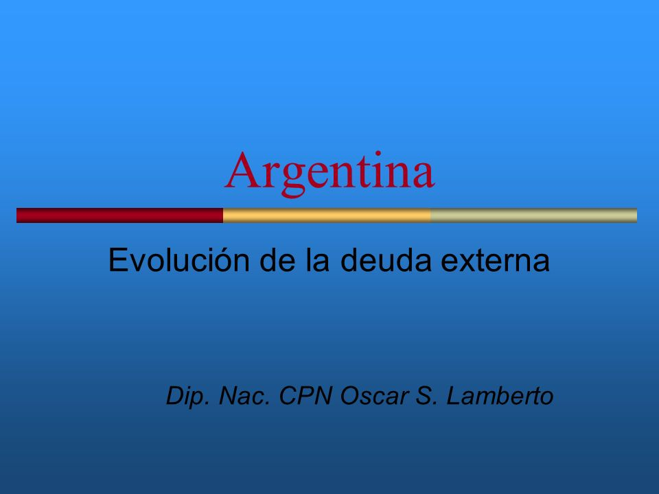 Evolución de la deuda externa Dip. Nac. CPN Oscar S. Lamberto