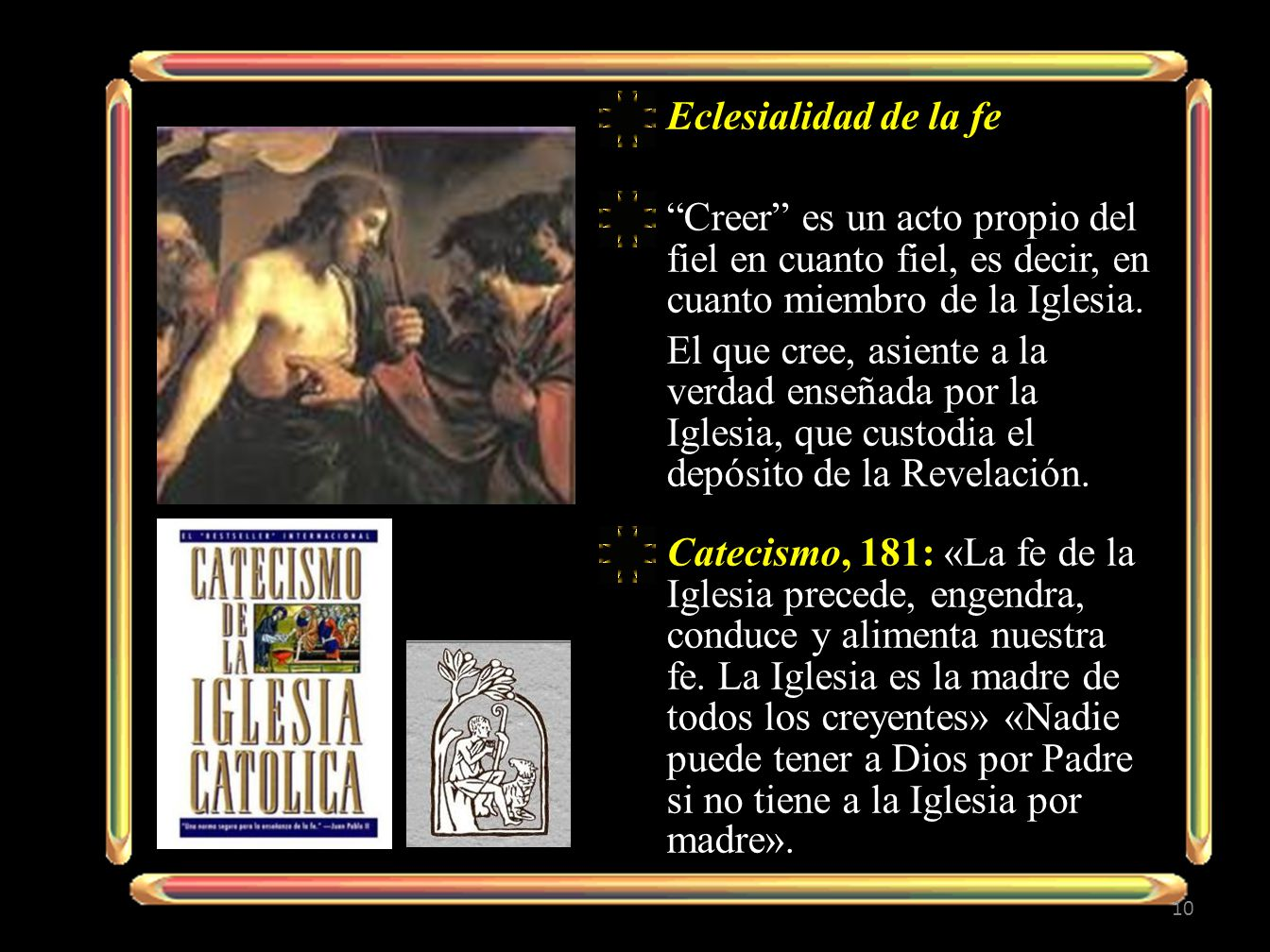 Eclesialidad de la fe Creer es un acto propio del fiel en cuanto fiel, es decir, en cuanto miembro de la Iglesia.