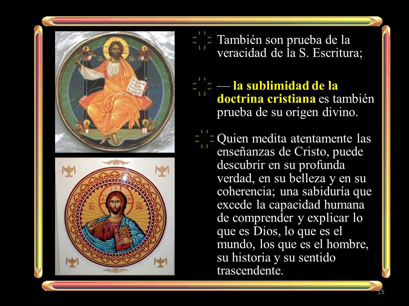 También son prueba de la veracidad de la S. Escritura;