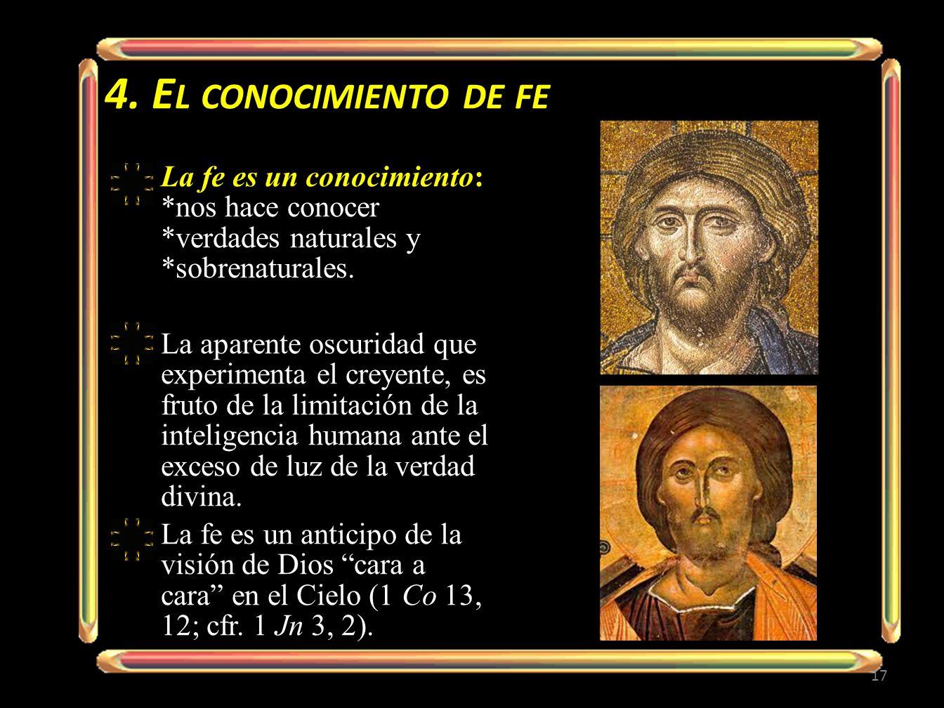 4. El conocimiento de fe La fe es un conocimiento: *nos hace conocer *verdades naturales y *sobrenaturales.
