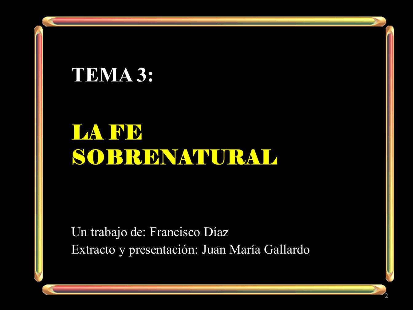 Tema 3: LA FE sobrenatural Un trabajo de: Francisco Díaz