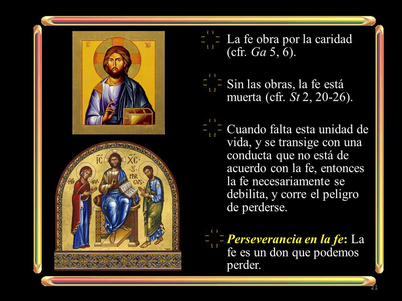 La fe obra por la caridad (cfr. Ga 5, 6).