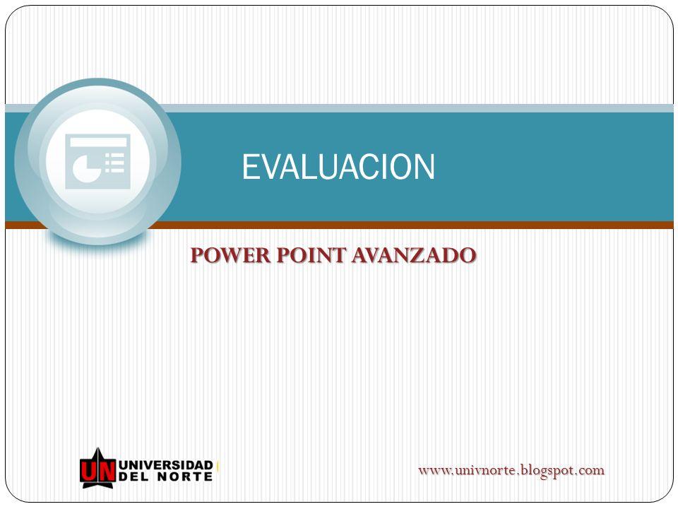 EVALUACION POWER POINT AVANZADO www.univnorte.blogspot.com