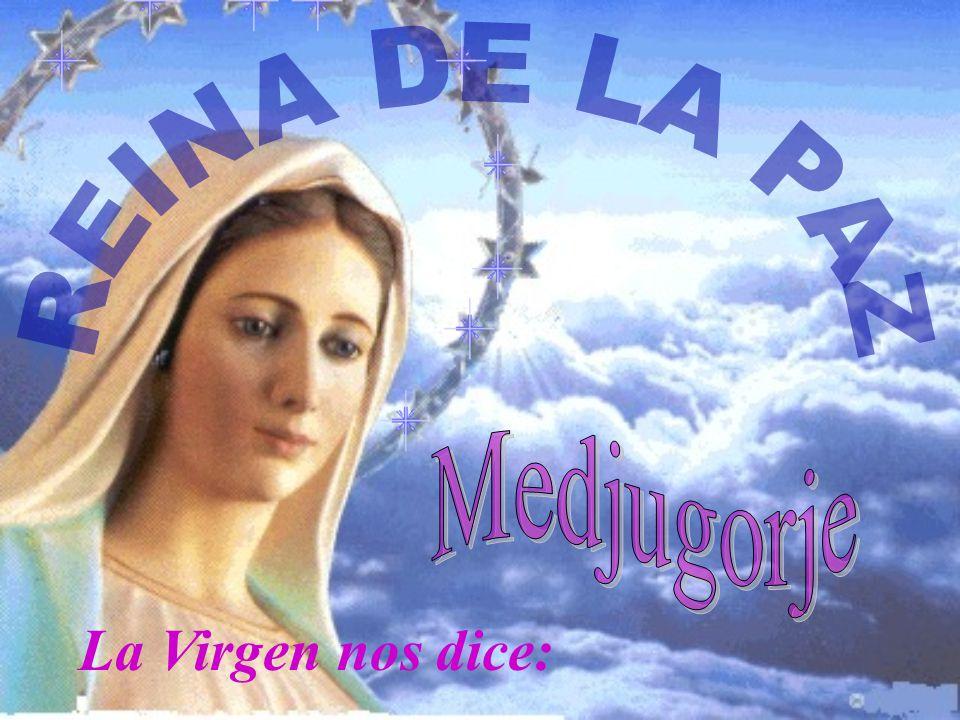 REINA DE LA PAZ Medjugorje La Virgen nos dice: