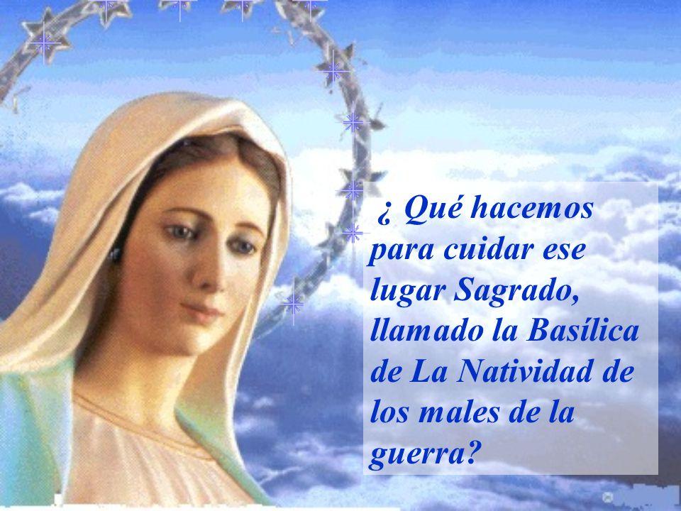 ¿ Qué hacemos para cuidar ese lugar Sagrado, llamado la Basílica de La Natividad de los males de la guerra