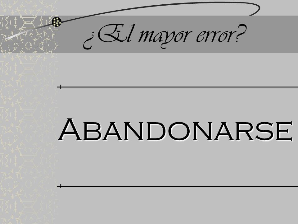 ¿El mayor error Abandonarse