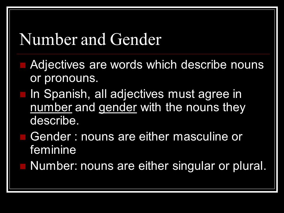 Number and GenderAdjectives are words which describe nouns or pronouns.