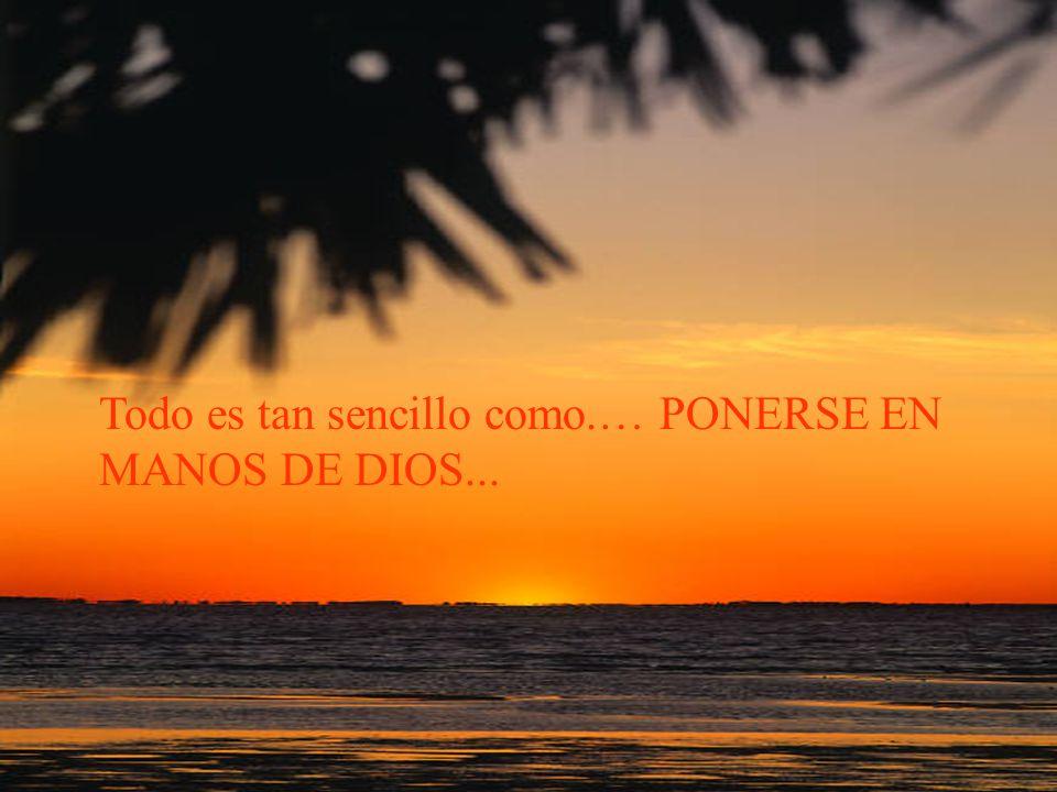 Todo es tan sencillo como.… PONERSE EN MANOS DE DIOS...