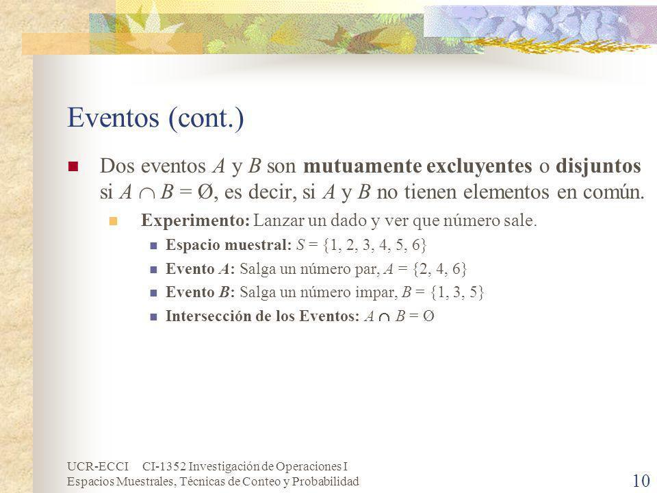 Eventos (cont.) Dos eventos A y B son mutuamente excluyentes o disjuntos si A  B = Ø, es decir, si A y B no tienen elementos en común.