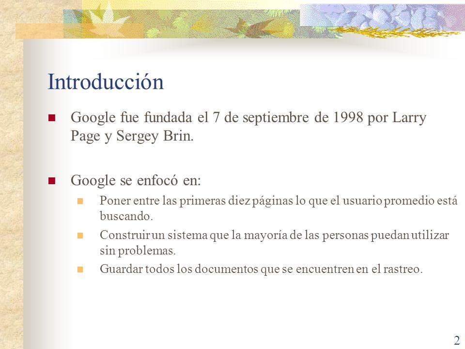 Introducción Google fue fundada el 7 de septiembre de 1998 por Larry Page y Sergey Brin. Google se enfocó en: