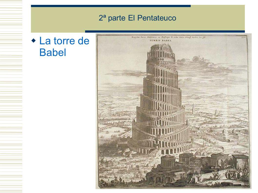 2ª parte El Pentateuco La torre de Babel