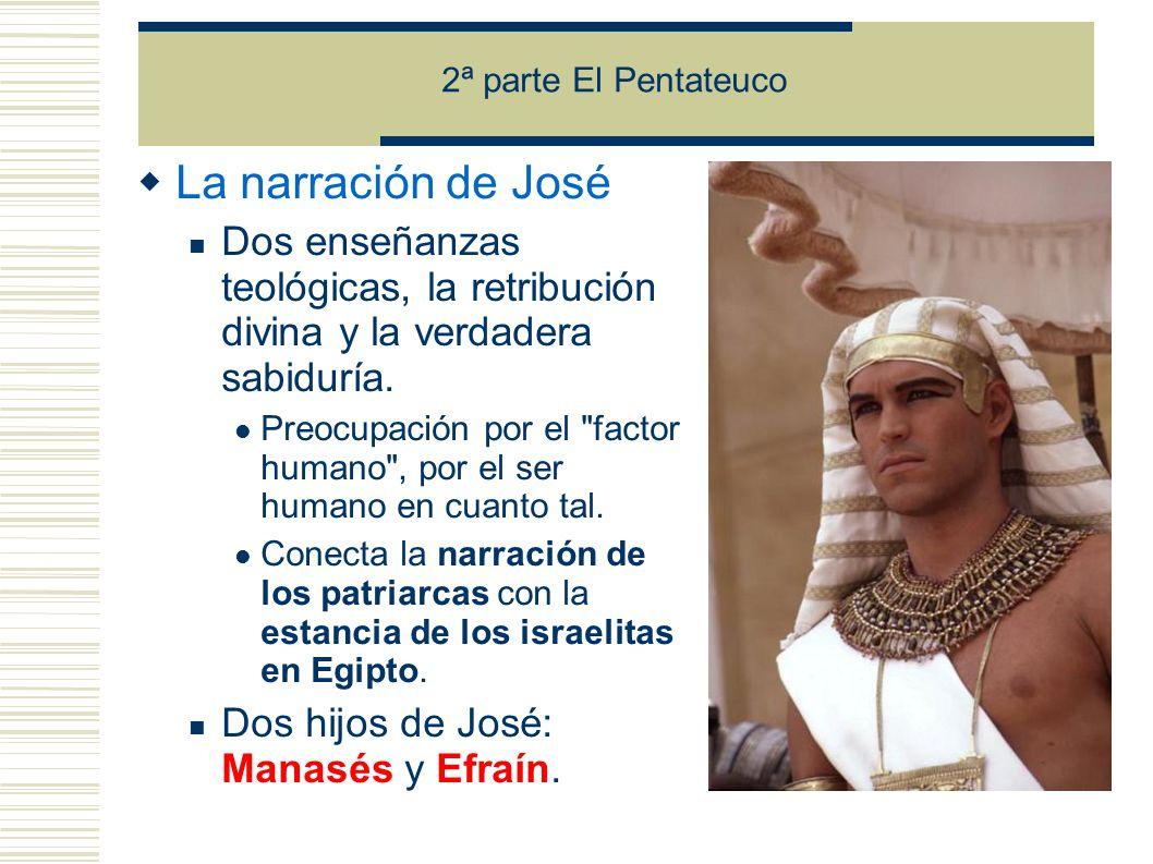 2ª parte El Pentateuco La narración de José. Dos enseñanzas teológicas, la retribución divina y la verdadera sabiduría.