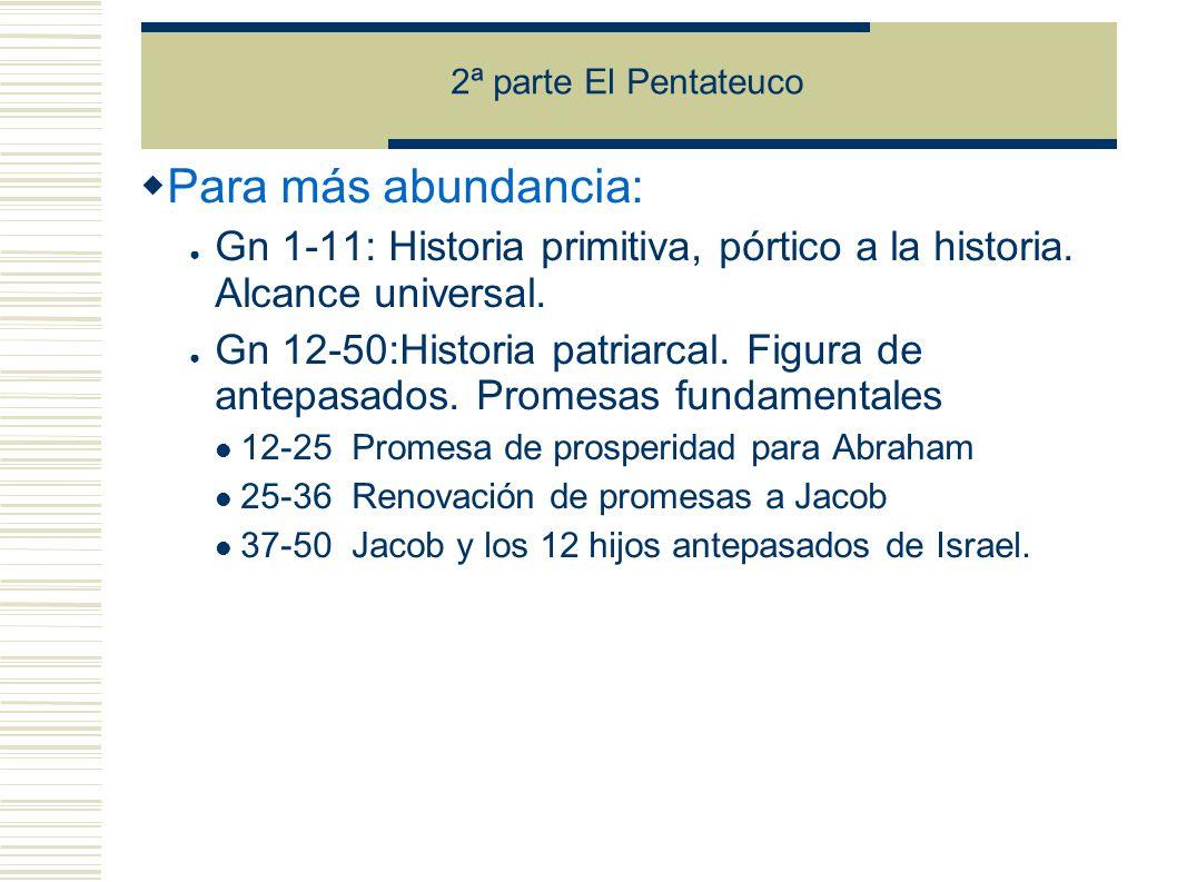 2ª parte El Pentateuco Para más abundancia: Gn 1-11: Historia primitiva, pórtico a la historia. Alcance universal.