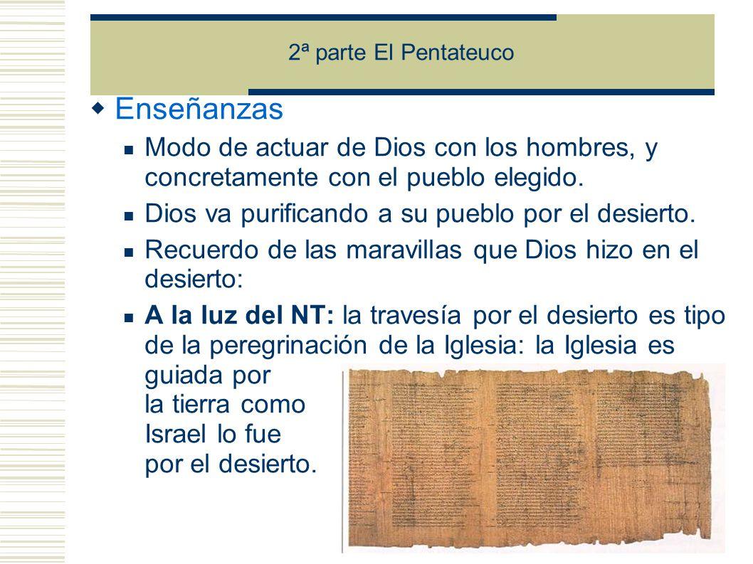 2ª parte El Pentateuco Enseñanzas. Modo de actuar de Dios con los hombres, y concretamente con el pueblo elegido.