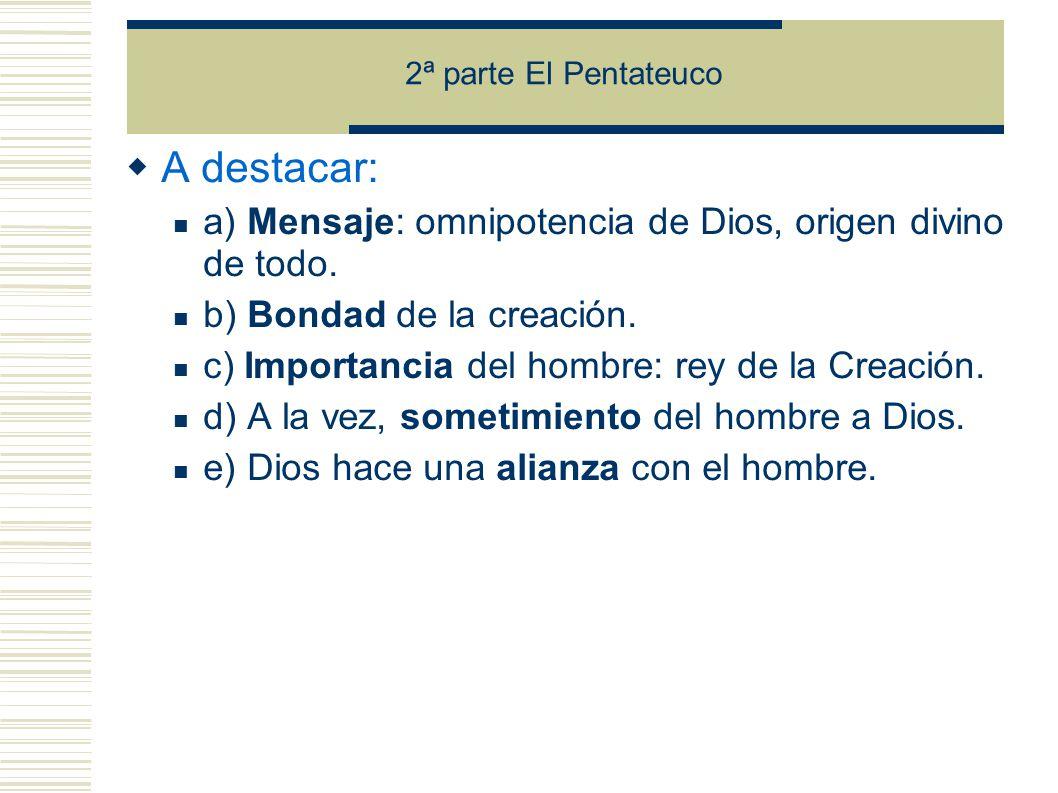 A destacar: a) Mensaje: omnipotencia de Dios, origen divino de todo.