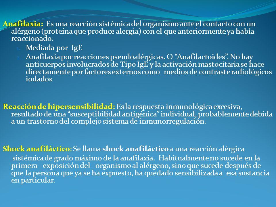 Anafilaxia: Es una reacción sistémica del organismo ante el contacto con un alérgeno (proteína que produce alergia) con el que anteriormente ya había reaccionado.