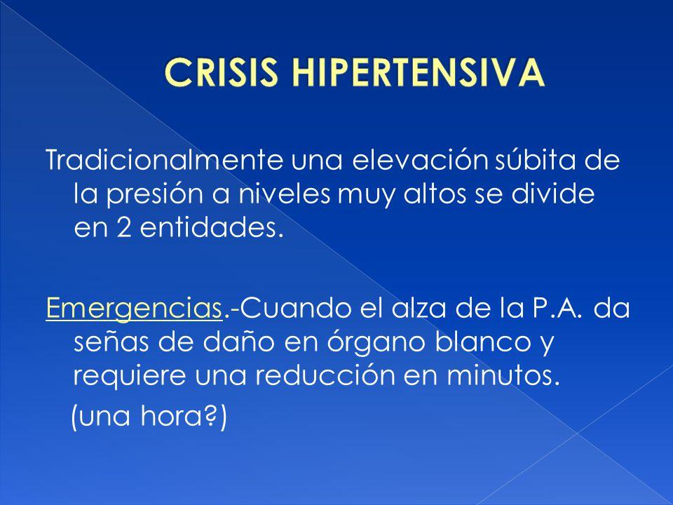 CRISIS HIPERTENSIVA Tradicionalmente una elevación súbita de la presión a niveles muy altos se divide en 2 entidades.