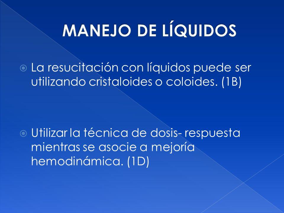 MANEJO DE LÍQUIDOS La resucitación con líquidos puede ser utilizando cristaloides o coloides. (1B)