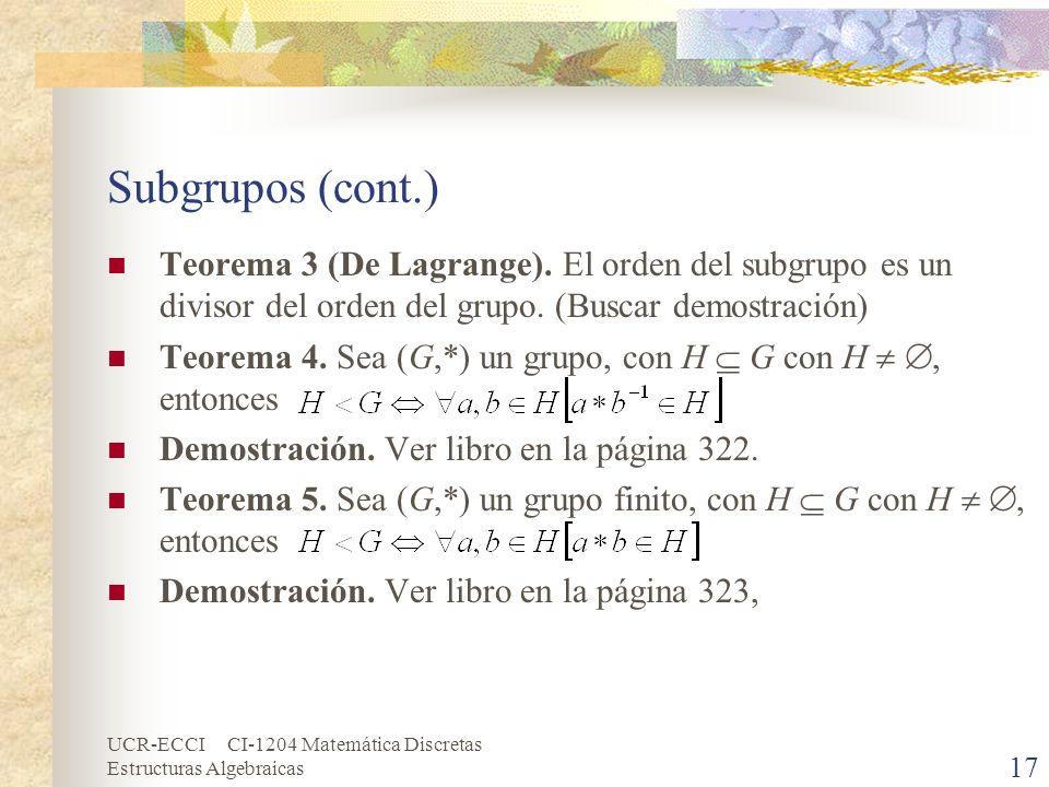 Subgrupos (cont.) Teorema 3 (De Lagrange). El orden del subgrupo es un divisor del orden del grupo. (Buscar demostración)