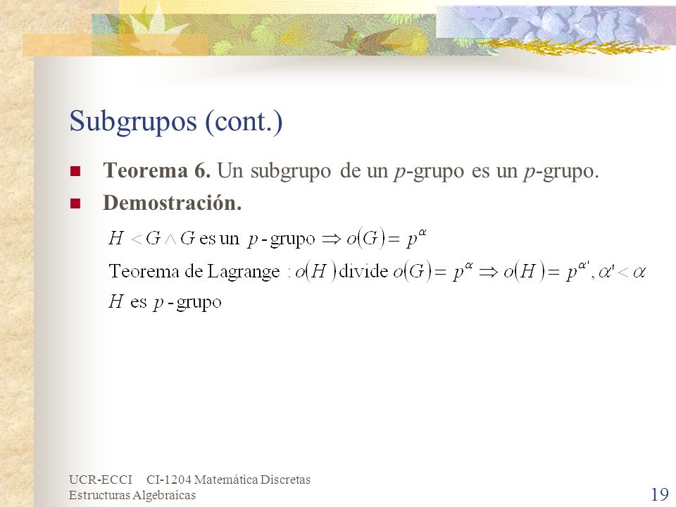 Subgrupos (cont.) Teorema 6. Un subgrupo de un p-grupo es un p-grupo.