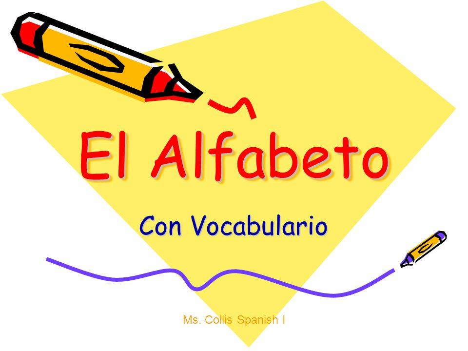 El Alfabeto Con Vocabulario Ms. Collis Spanish I