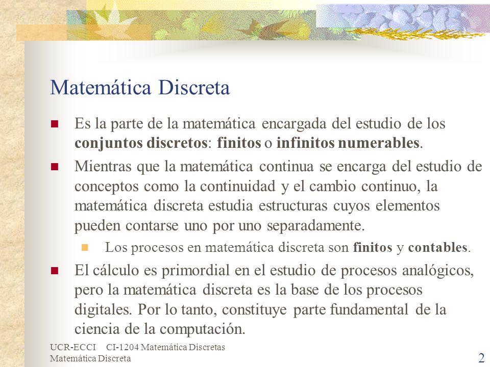 Matemática Discreta Es la parte de la matemática encargada del estudio de los conjuntos discretos: finitos o infinitos numerables.