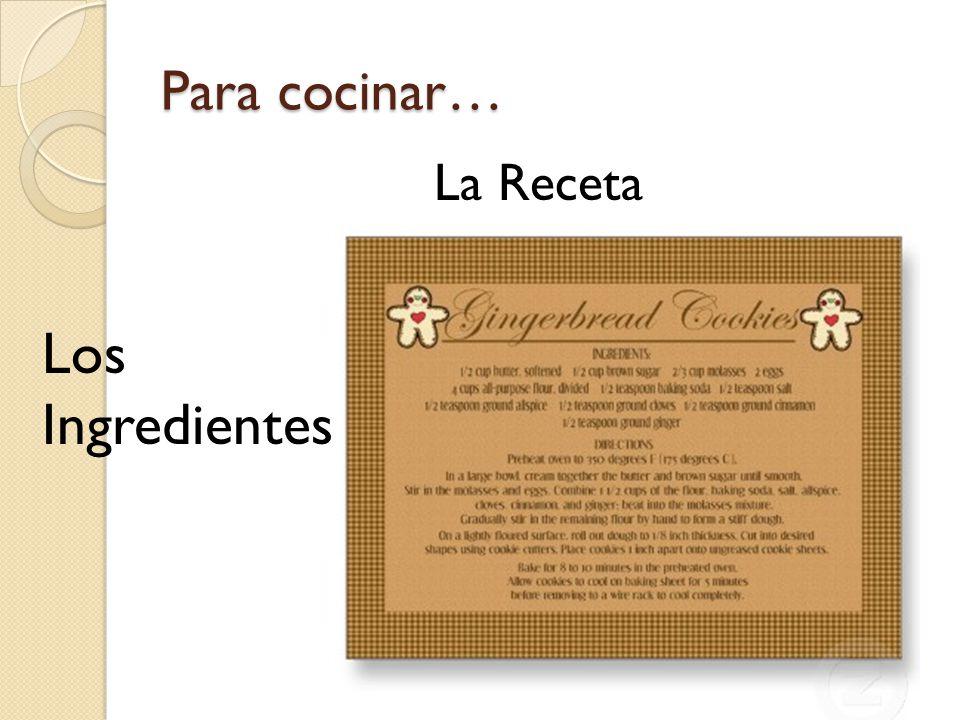 Para cocinar… La Receta Los Ingredientes