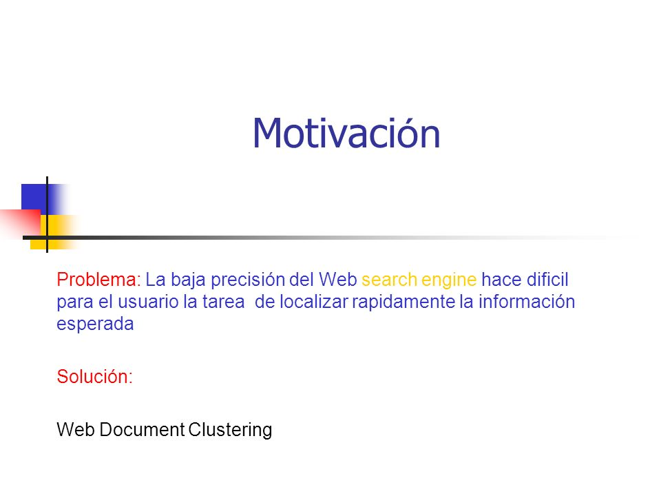 Motivación Problema: La baja precisión del Web search engine hace dificil para el usuario la tarea de localizar rapidamente la información esperada.