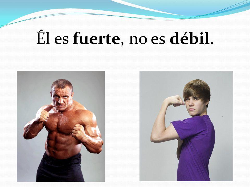 Él es fuerte, no es débil.