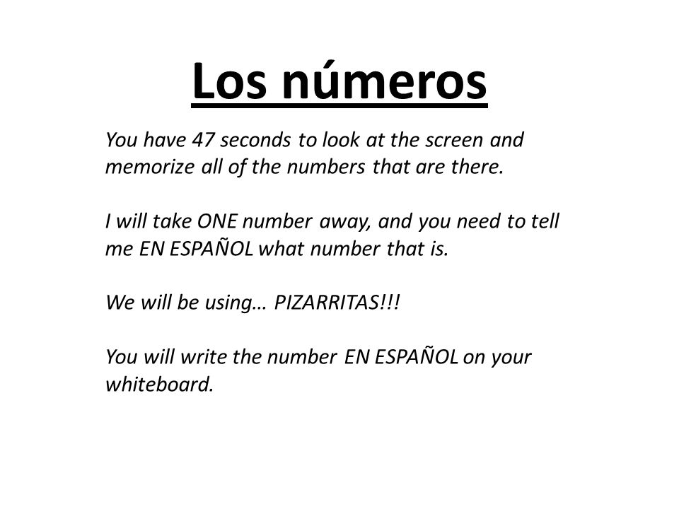Los números You have 47 seconds to look at the screen and memorize all of the numbers that are there.