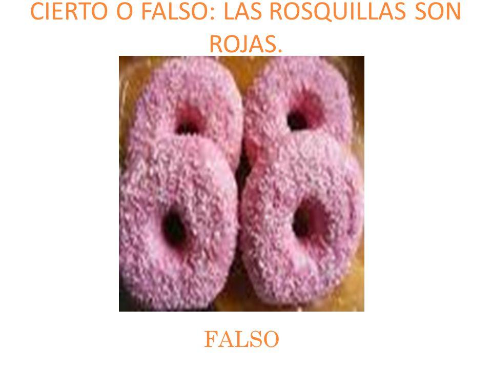CIERTO O FALSO: LAS ROSQUILLAS SON ROJAS.