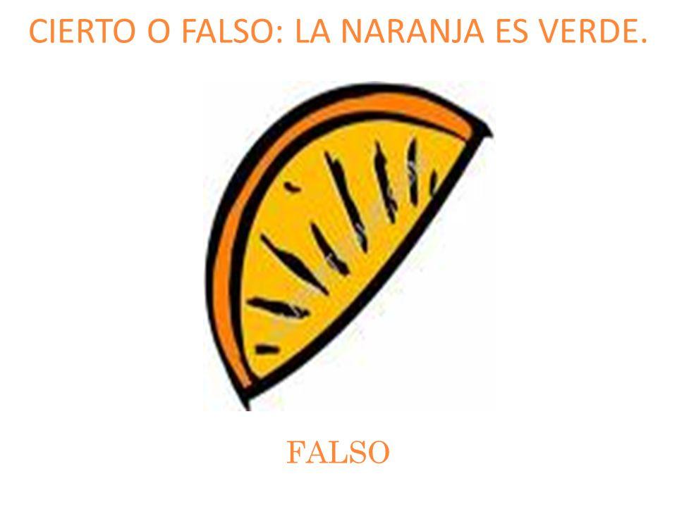 CIERTO O FALSO: LA NARANJA ES VERDE.