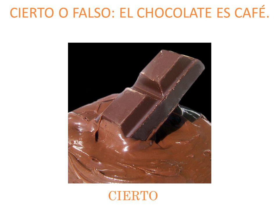 CIERTO O FALSO: EL CHOCOLATE ES CAFÉ.
