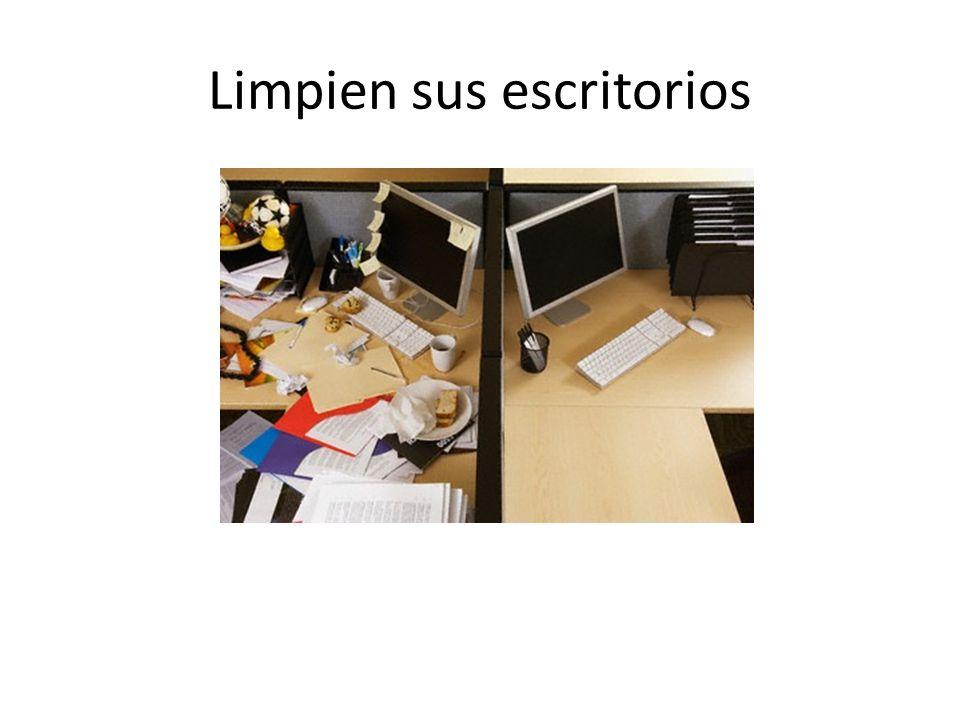 Limpien sus escritorios