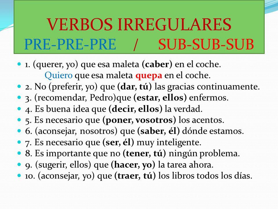 VERBOS IRREGULARES PRE-PRE-PRE / SUB-SUB-SUB
