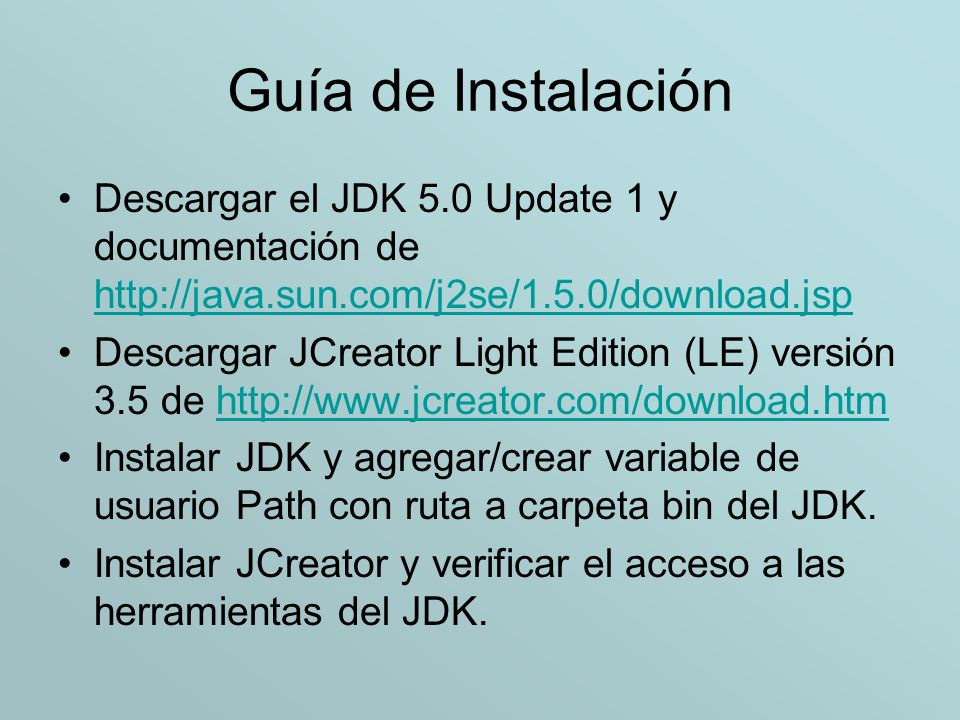 Guía de Instalación Descargar el JDK 5.0 Update 1 y documentación de http://java.sun.com/j2se/1.5.0/download.jsp.