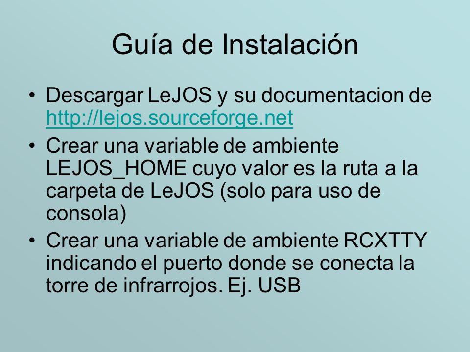 Guía de Instalación Descargar LeJOS y su documentacion de http://lejos.sourceforge.net.