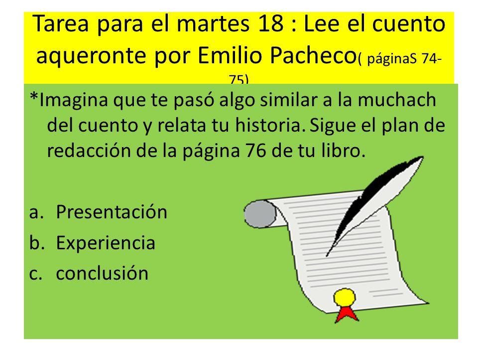 Tarea para el martes 18 : Lee el cuento aqueronte por Emilio Pacheco( páginaS 74-75)