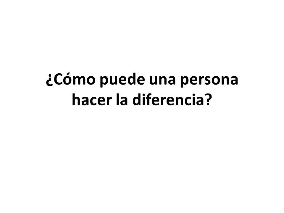 ¿Cómo puede una persona hacer la diferencia