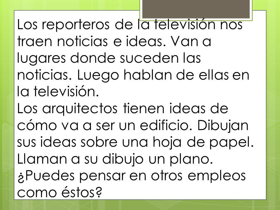 Los reporteros de la televisión nos traen noticias e ideas
