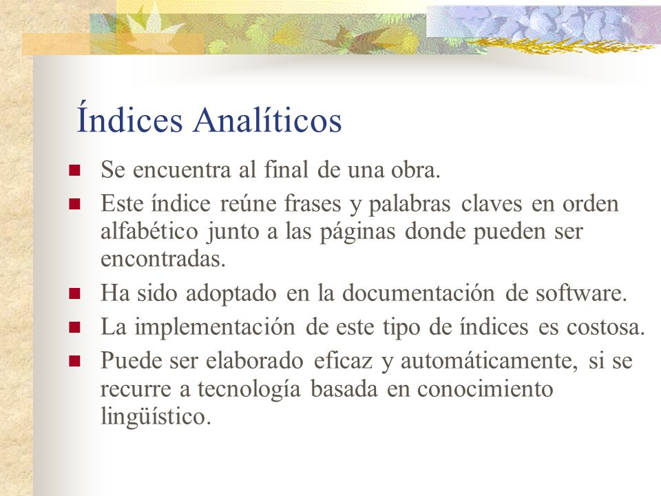 Índices Analíticos Se encuentra al final de una obra.