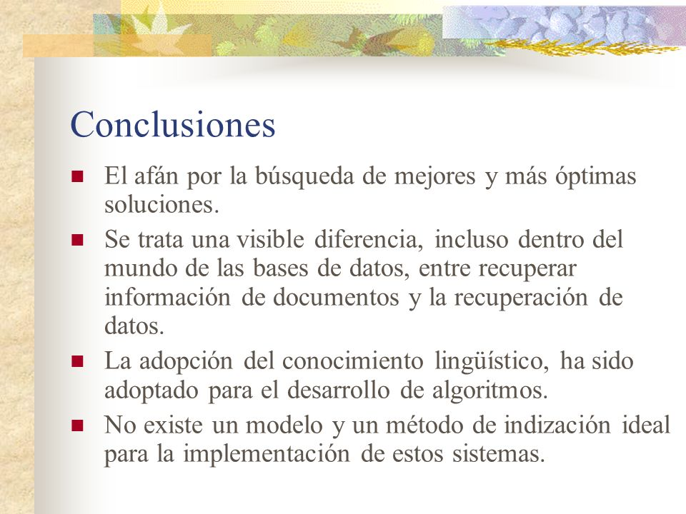 ConclusionesEl afán por la búsqueda de mejores y más óptimas soluciones.
