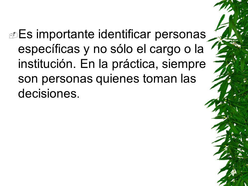 Es importante identificar personas específicas y no sólo el cargo o la institución.