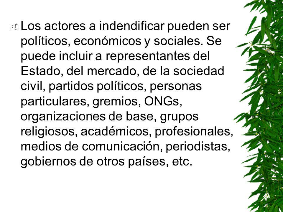 Los actores a indendificar pueden ser políticos, económicos y sociales
