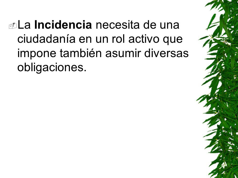 La Incidencia necesita de una ciudadanía en un rol activo que impone también asumir diversas obligaciones.