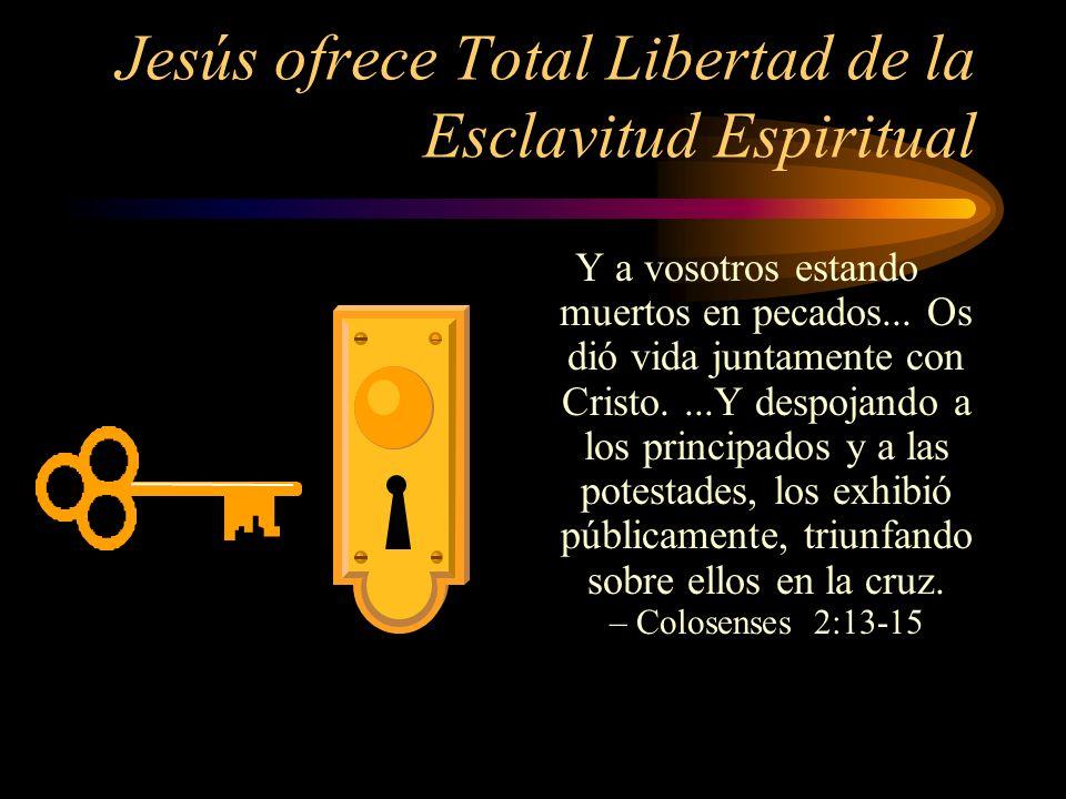 Jesús ofrece Total Libertad de la Esclavitud Espiritual