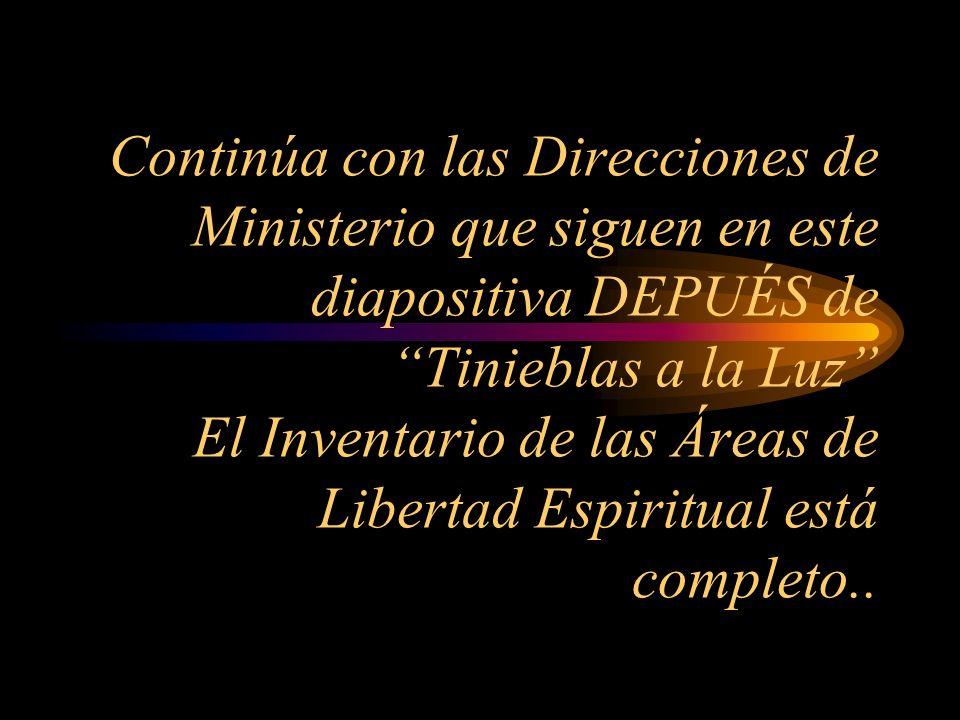 Continúa con las Direcciones de Ministerio que siguen en este diapositiva DEPUÉS de Tinieblas a la Luz El Inventario de las Áreas de Libertad Espiritual está completo..