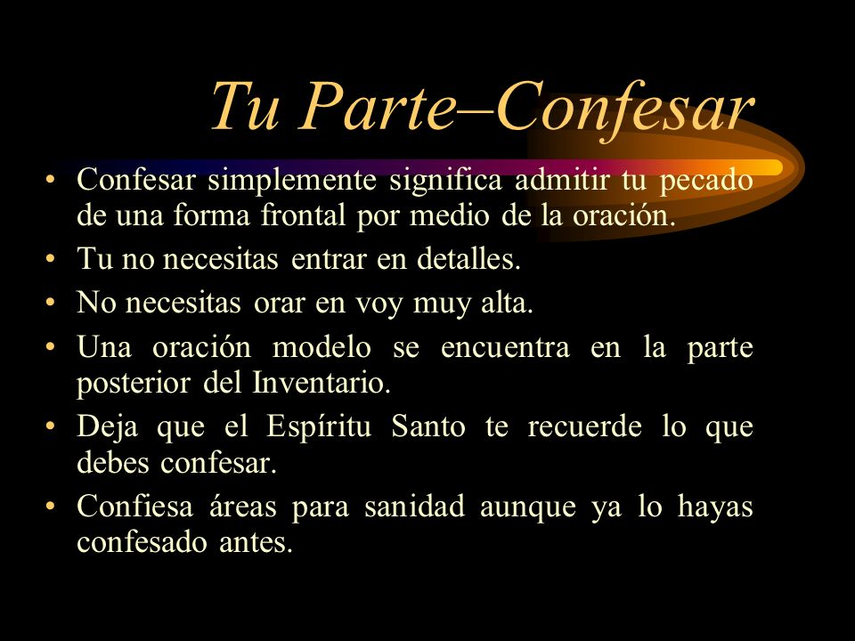 Tu Parte–Confesar Confesar simplemente significa admitir tu pecado de una forma frontal por medio de la oración.